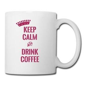 Keep Calm and Drink Coffee - Tasse