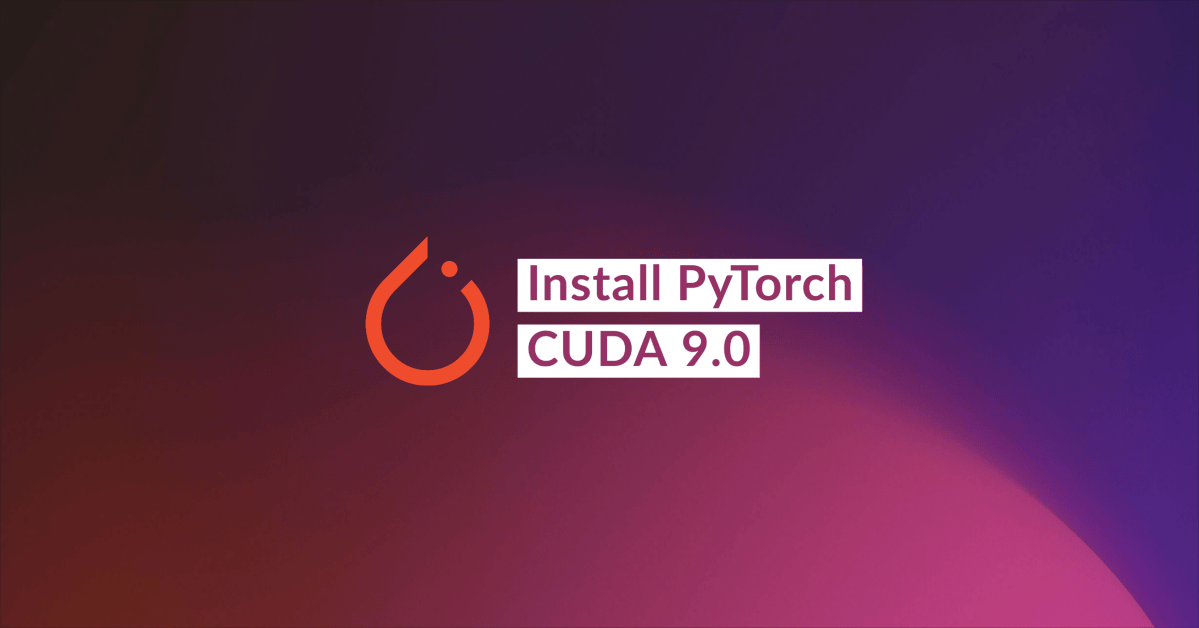 How to Install PyTorch with CUDA 9.0