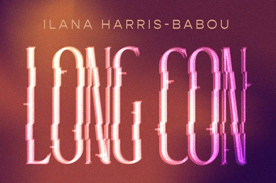 An exhibition poster that reads: ILANA HARRIS-BABOU in small, sans serif white letters above large, sans serif, elongated letters with a glitchy effect on them that read: LONG CON. The background is a dappled gradation of deep purples, pinks, oranges, and yellow.