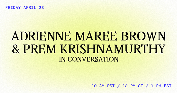 """The title """"ADRIENNE MAREE BROWN & PREM KRISHNAMURTHY IN CONVERSATION"""" in bolded text, against a luminescent yellow background, along with information about the time and date of the event."""