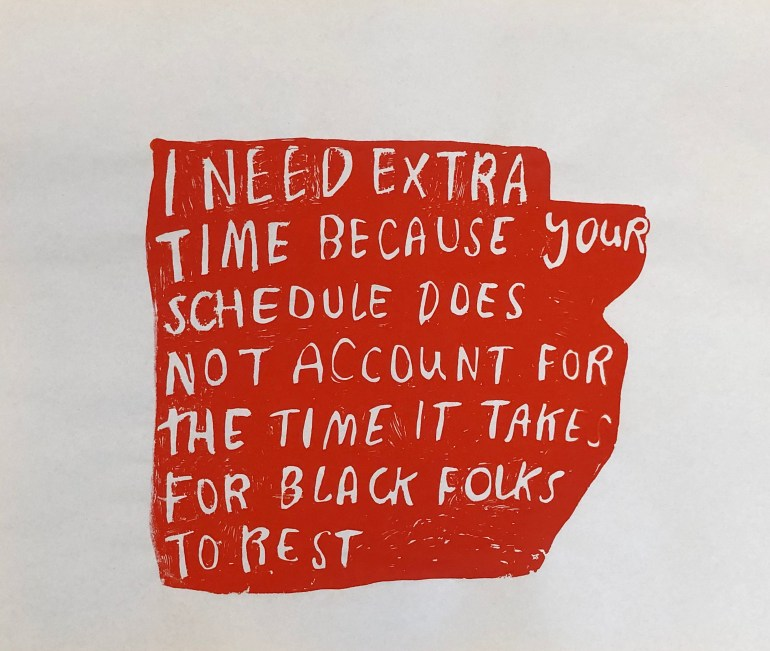 """The bolded words """"I need extra time because your schedule does not account for the time it takes for Black folks to rest"""" are stamped in the body of a large red mass, in the center of the page."""