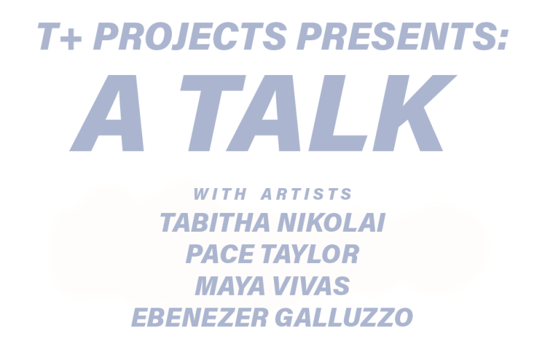 "Light purple text, reading ""A Talk with artists Tabitha Nikolai, Pace Taylor, Maya Vivas, and Ebenezer Galluzzo"" against a white background."