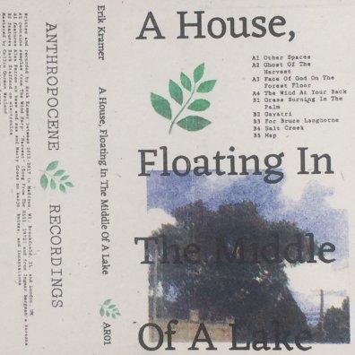 Erik Kramer- A House, Floating In The Middle Of A Lake album art anthropocene