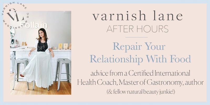 repairing your relationship with food - Varnish Lane After Hours: Repairing your Relationship with Food