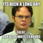 Long Day - False - A days is always 24 hours