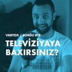 Sorğu #12 - Televiziyaya Baxırsınız?