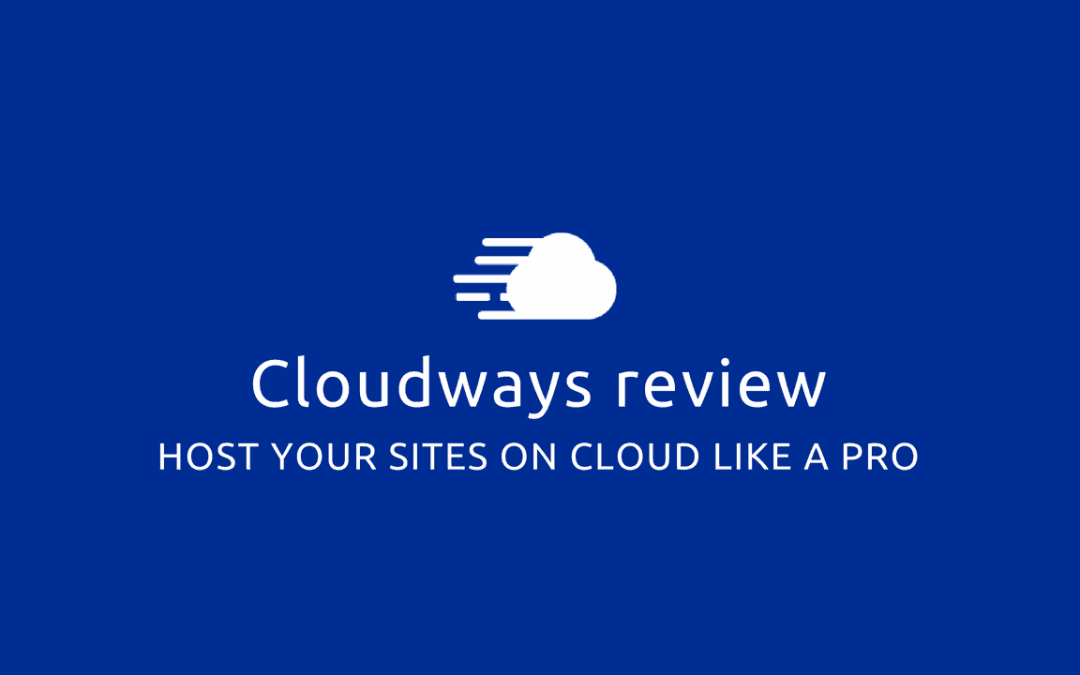 Cloudways Review | Host your Websites on Cloud like a Pro