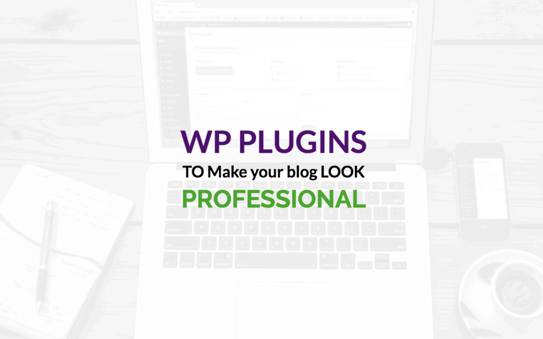WordPress Plugins that Make Your BLOG look Professional