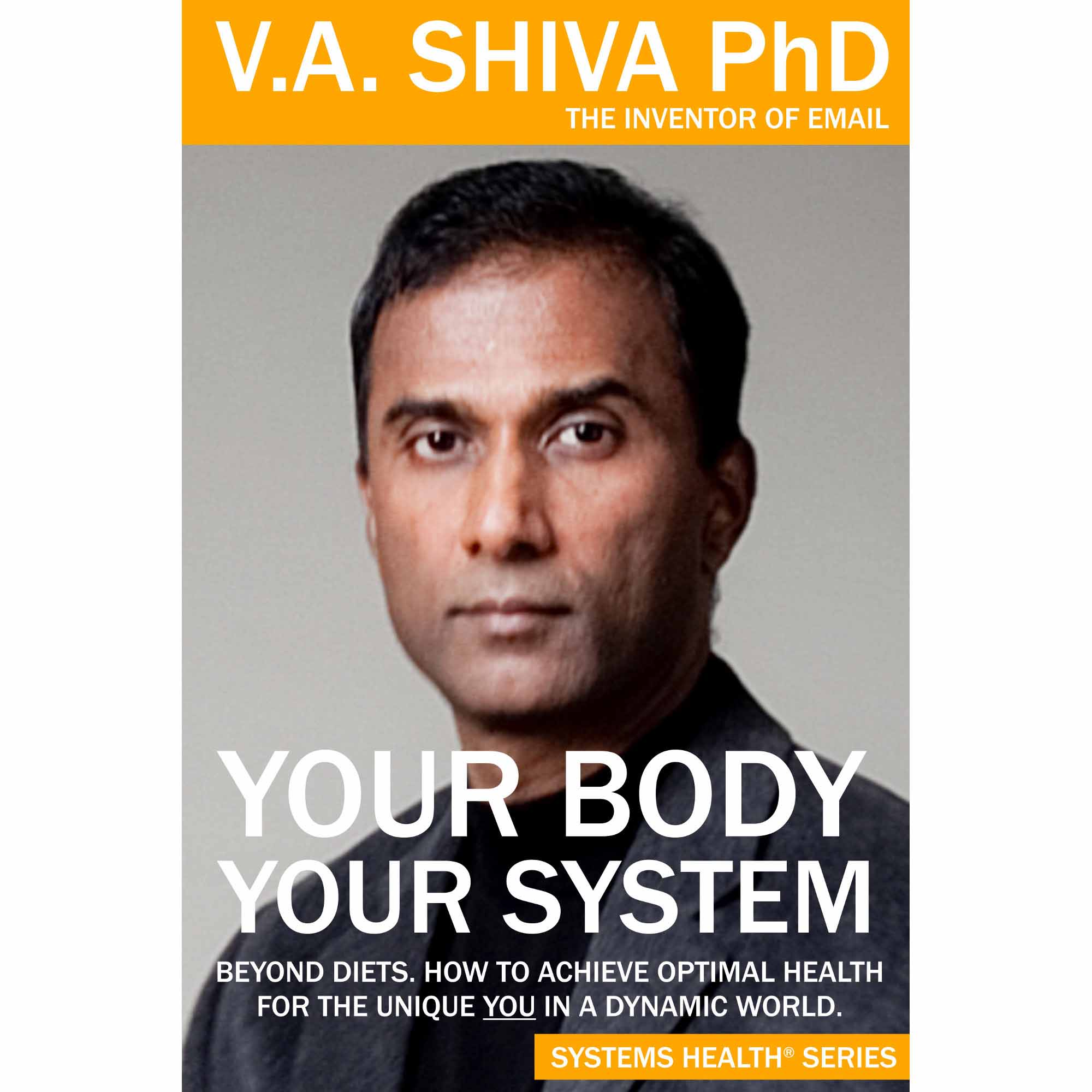 Your Body Your System by Dr. Shiva Ayyadurai