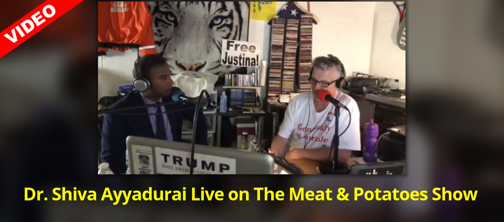 Dr. Shiva Ayyadurai Live On The Meat & Potatoes Show