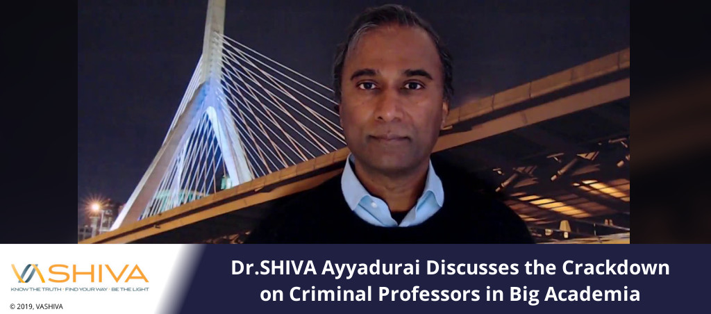 Dr.SHIVA Ayyadurai Discusses The Crackdown On Criminal Professors In Big Academia