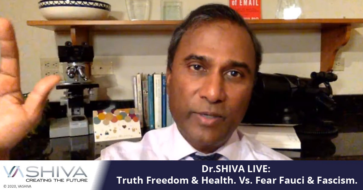 Dr.SHIVA LIVE: Truth Freedom & Health. Vs. Fear Fauci & Fascism.