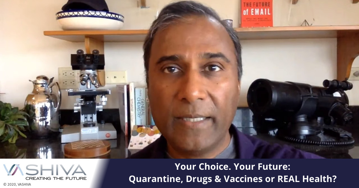 Your Choice. Your Future: Quarantine, Drugs & Vaccines Or REAL Health?