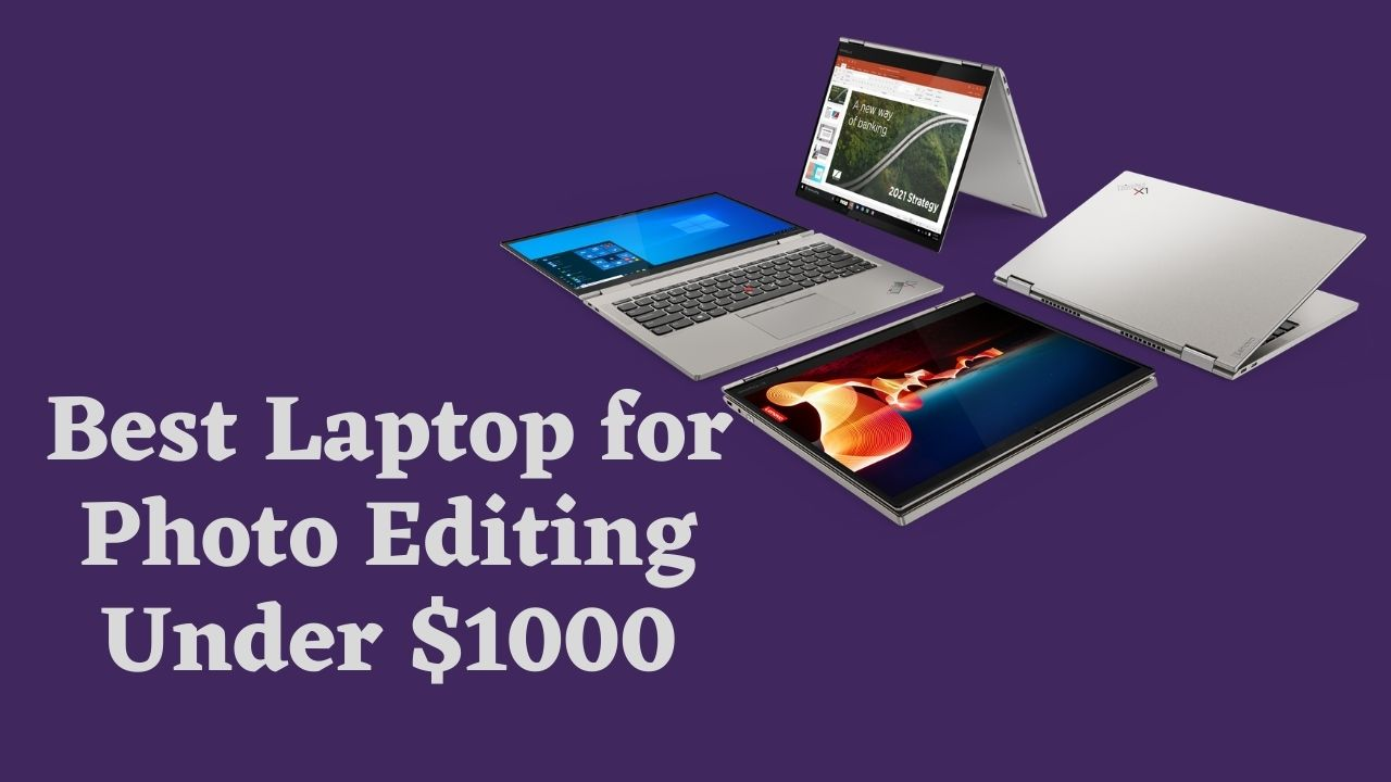 Best Laptop for Photo Editing Under 1000