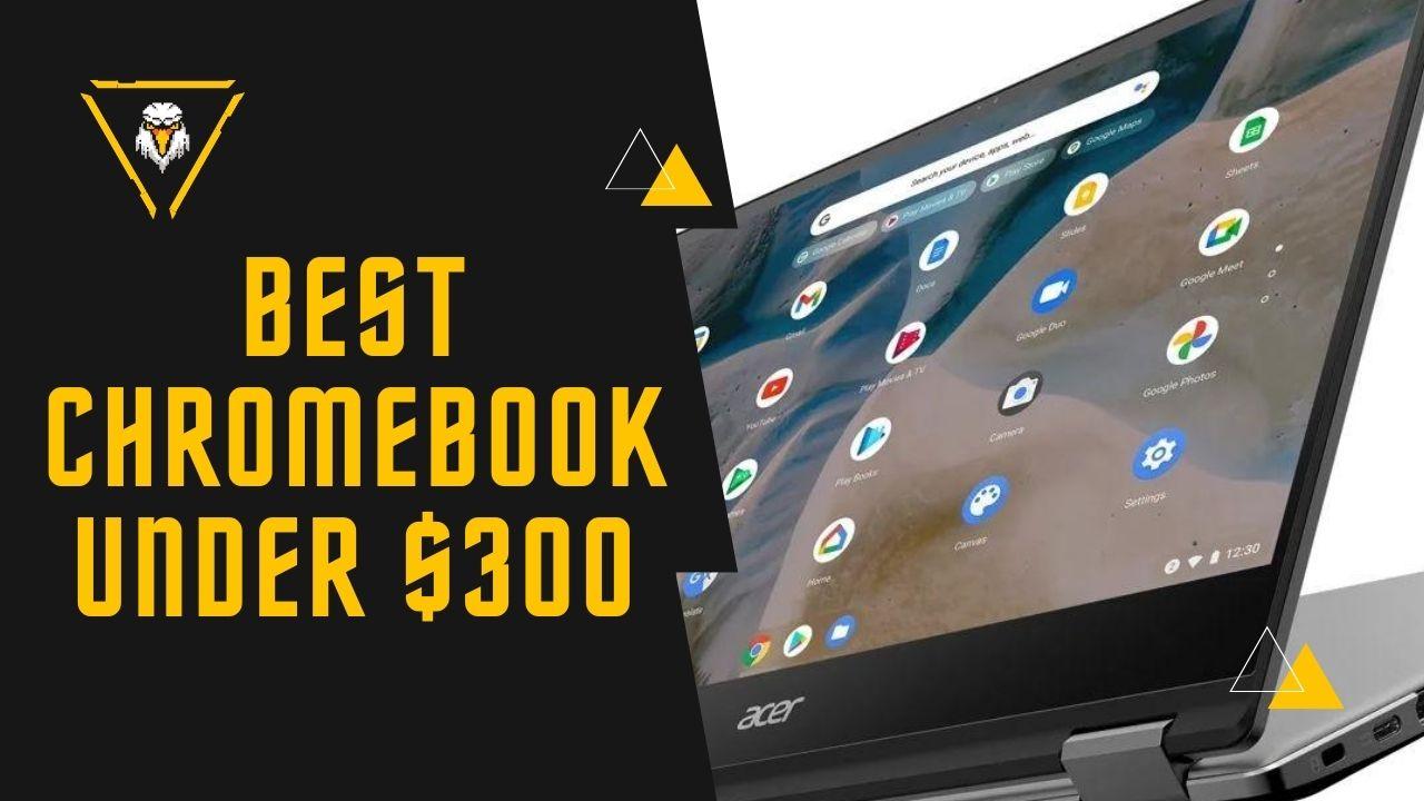 Best Chromebook Under $300