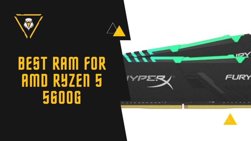 Best RAM for AMD Ryzen 5 5600G
