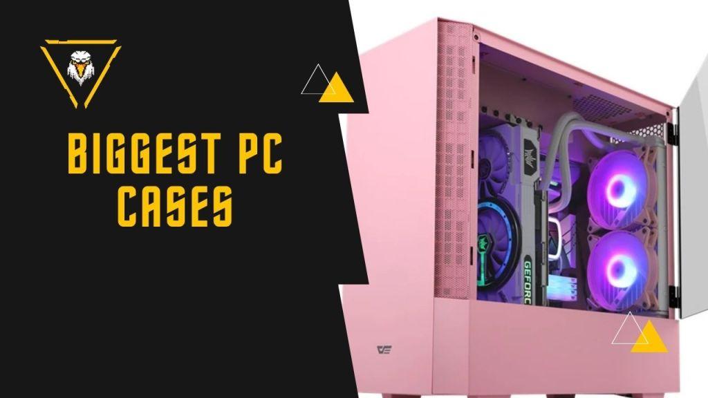 Biggest PC Cases