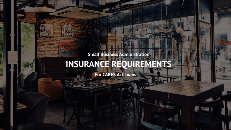 Insurance Requirements for CARES Act SBA Loans