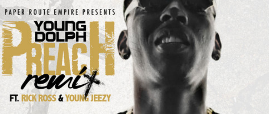 young dolph preach remix rick ross young jeezy