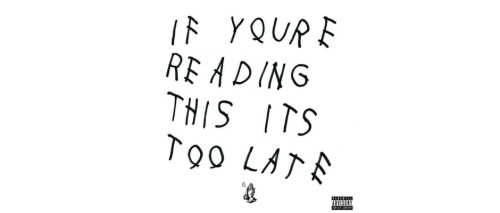 drake if youre reading this its too late