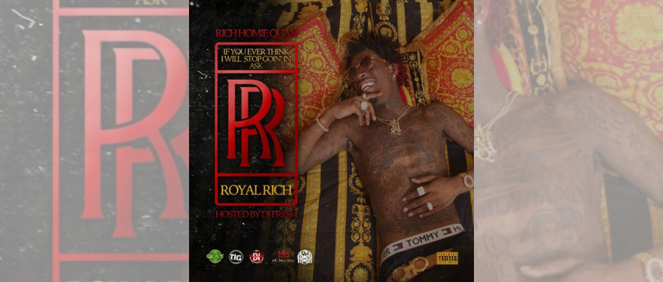 MIXTAPE: Rich Homie Quan x If You Ever Think I Will Stop