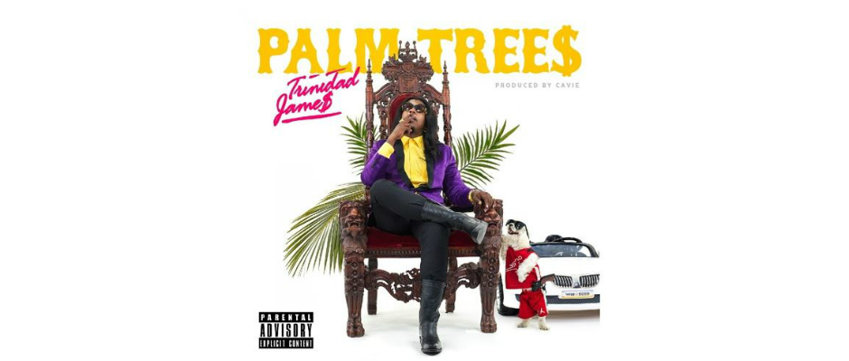 trinidad james palm trees