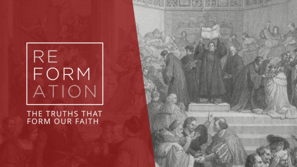 Reformation | The Truths that Form Our Faith