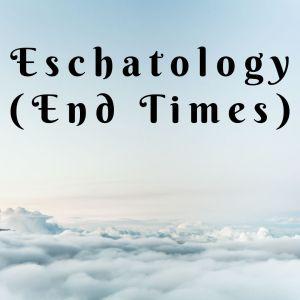 Eschatology (End Times)
