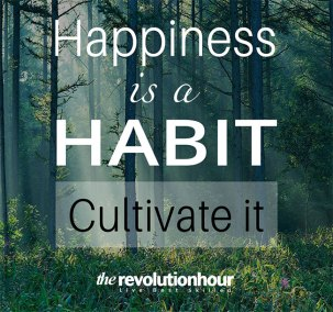 Happiness is a habit cultivate it
