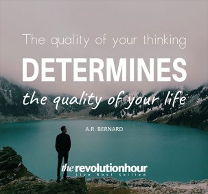 The quality of your thinking determines the quality of your life