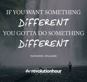 If you want something different you gotta do something different