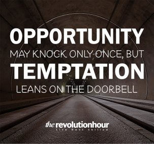Opportunity may knock only once, but temptation leans on the doorbell