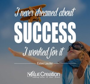 I never dreamed about success. I worked for it.