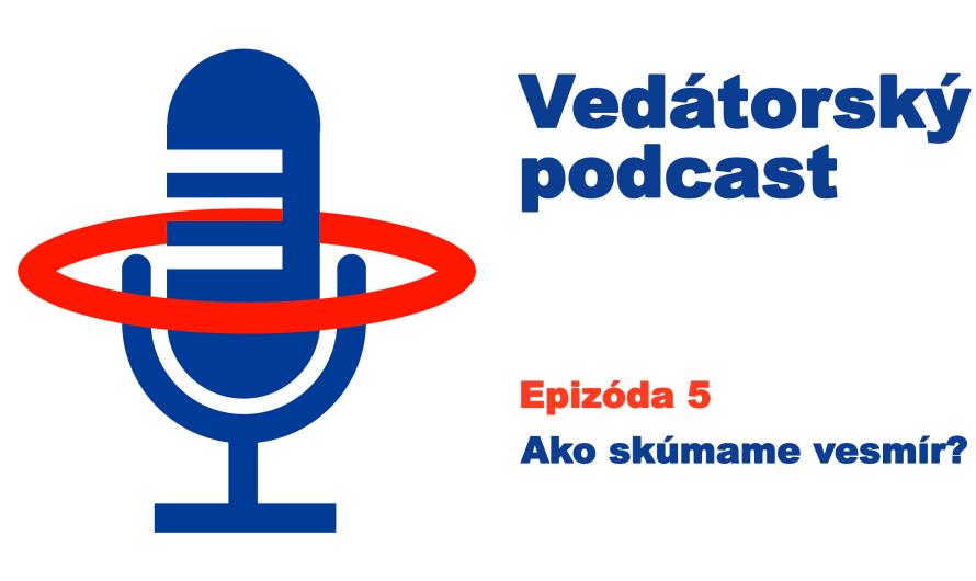 Vedátorský podcast 5: Ako skúmame vesmír?
