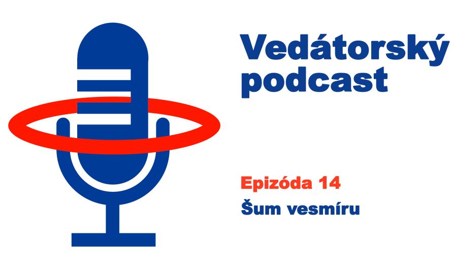 Vedátorský podcast 14: Vesmírny šum