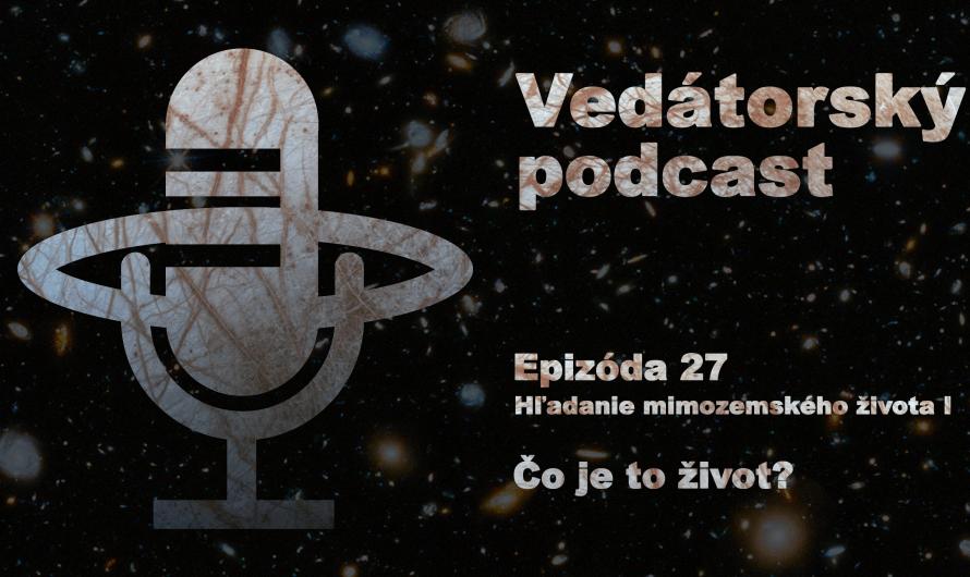 Vedátorský podcast 27 – Hľadanie mimozemského života I: Čo je to život?