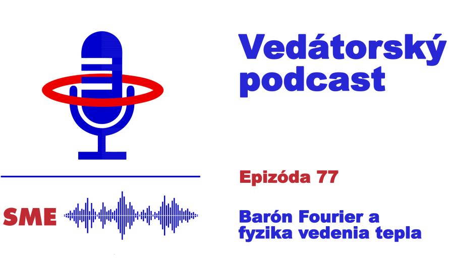 Vedátorský podcast  77 – Barón Fourier a fyzika vedenia tepla