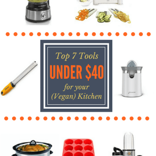 Top 7 Tools Under $40 for Your (Vegan) Kitchen