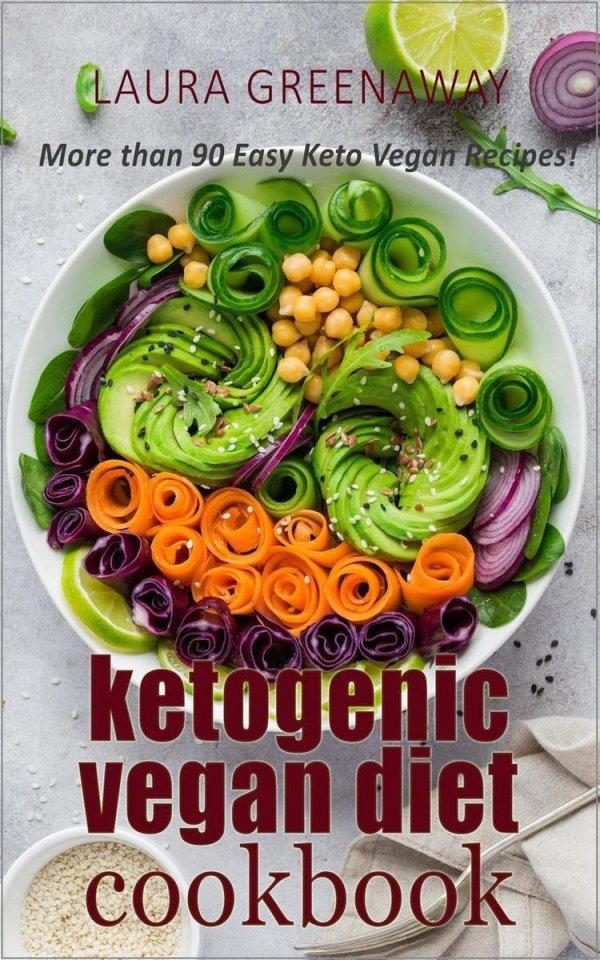 Ketogenic Vegan Diet Cookbook: More than 90 Easy Keto Vegan Recipes!