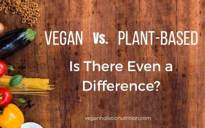 Vegan Vs. Plant-Based