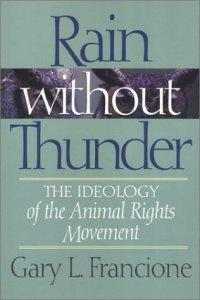 Rain Without Thunder Lluvia sin truenos, la ideología del movimiento por los derechos animales Gary L. Francione