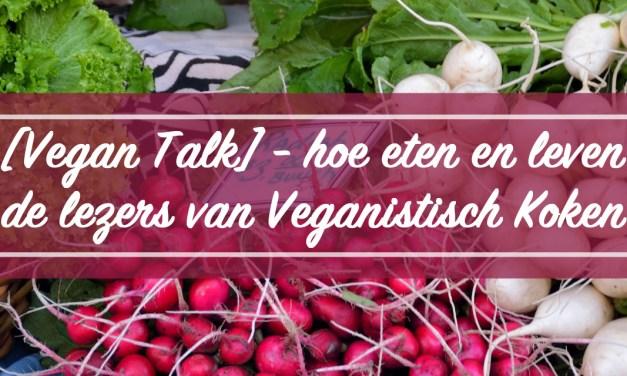 [Vegan Talk] – hoe eten en leven onze lezers?