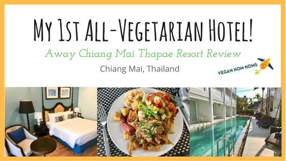 My 1st All Vegetarian Hotel Experience! – Away Chiang Mai Thapae Resort