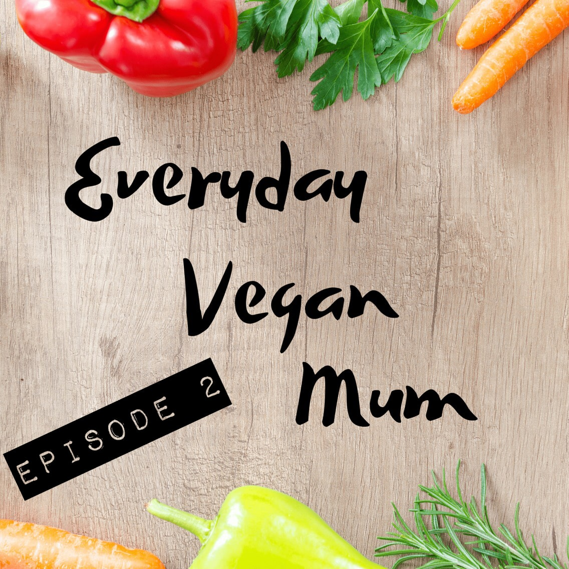 Is it safe to feed a child a vegan diet? The Everyday Vegan Mum Podcast Episode 2
