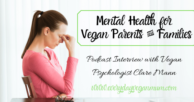 Mental Health for Vegan Parents – The Everyday Vegan Mum Podcast Episode 6 – Interview with Clare Mann