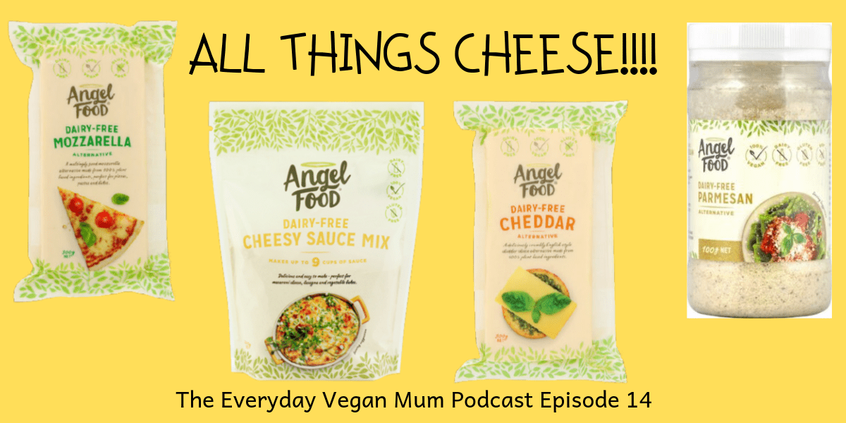 Chats about Cheese! The Everyday Vegan Mum Podcast Episode 14 – Alice from Angel Food
