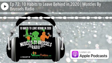 Ep 72. 10 Habits to Leave Behind in 2020 | Muscles By Brussels Radio