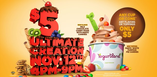 Yogurtland Ultimate Creation Event all flavors and toppings $5
