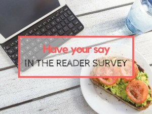 Have your say in the reader survey