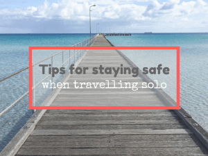 Tips for staying safe when travelling solo